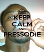 KEEP CALM AND PRESSODIE  - Personalised Poster A4 size