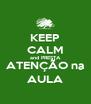 KEEP CALM and PRESTA ATENÇÃO na AULA - Personalised Poster A4 size