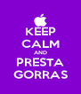 KEEP CALM AND PRESTA GORRAS - Personalised Poster A4 size