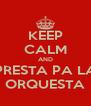 KEEP CALM AND PRESTA PA LA ORQUESTA - Personalised Poster A4 size