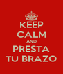 KEEP CALM AND PRESTA TU BRAZO - Personalised Poster A4 size