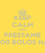 KEEP CALM AND PRESTAME 2000 BOLOS HAY - Personalised Poster A4 size