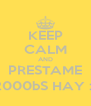 KEEP CALM AND PRESTAME 2000bS HAY :) - Personalised Poster A4 size