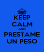 KEEP CALM AND PRESTAME UN PESO - Personalised Poster A4 size
