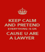 KEEP CALM AND PRETEND EVERYTHING IS OK CAUSE U ARE A LAWYER - Personalised Poster A4 size