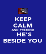 KEEP CALM AND PRETEND  HE'S BESIDE YOU - Personalised Poster A4 size