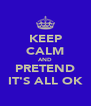 KEEP CALM AND PRETEND IT'S ALL OK - Personalised Poster A4 size