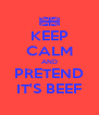 KEEP CALM AND PRETEND IT'S BEEF - Personalised Poster A4 size