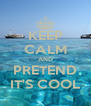 KEEP CALM AND PRETEND IT'S COOL - Personalised Poster A4 size