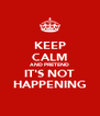 KEEP CALM AND PRETEND IT'S NOT HAPPENING - Personalised Poster A4 size