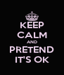 KEEP CALM AND PRETEND IT'S OK - Personalised Poster A4 size