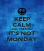 KEEP CALM AND PRETEND IT'S NOT MONDAY - Personalised Poster A4 size