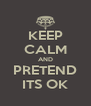 KEEP CALM AND PRETEND ITS OK - Personalised Poster A4 size