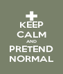 KEEP CALM AND PRETEND NORMAL - Personalised Poster A4 size