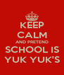 KEEP CALM AND PRETEND SCHOOL IS YUK YUK'S - Personalised Poster A4 size