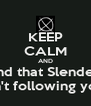 KEEP CALM AND Pretend that Slender Man Isn't following you. - Personalised Poster A4 size