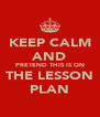 KEEP CALM AND PRETEND THIS IS ON THE LESSON PLAN - Personalised Poster A4 size