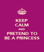 KEEP CALM AND PRETEND TO BE A PRINCESS - Personalised Poster A4 size