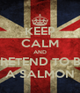 KEEP CALM AND PRETEND TO BE A SALMON - Personalised Poster A4 size