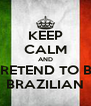 KEEP CALM AND PRETEND TO BE BRAZILIAN - Personalised Poster A4 size