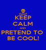 KEEP CALM AND PRETEND TO  BE COOL! - Personalised Poster A4 size