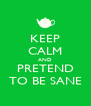 KEEP CALM AND PRETEND TO BE SANE - Personalised Poster A4 size