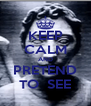 KEEP CALM AND PRETEND TO  SEE - Personalised Poster A4 size