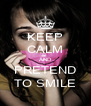 KEEP CALM AND PRETEND TO SMILE - Personalised Poster A4 size