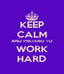 KEEP CALM AND PRETEND TO WORK HARD - Personalised Poster A4 size