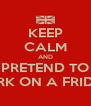 KEEP CALM AND PRETEND TO WORK ON A FRIDAY! - Personalised Poster A4 size
