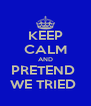 KEEP CALM AND PRETEND  WE TRIED  - Personalised Poster A4 size