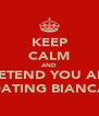 KEEP CALM AND PRETEND YOU ARE  DATING BIANCA - Personalised Poster A4 size