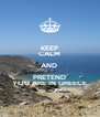 KEEP CALM AND  PRETEND YOU ARE IN GREECE - Personalised Poster A4 size