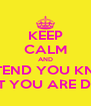KEEP CALM AND PRETEND YOU KNOW WHAT YOU ARE DOING - Personalised Poster A4 size