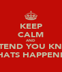 KEEP CALM AND PRETEND YOU KNOW WHATS HAPPENIN' - Personalised Poster A4 size