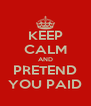 KEEP CALM AND PRETEND YOU PAID - Personalised Poster A4 size