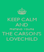 KEEP CALM AND PRETEND YOU'RE THE CARSON'S LOVECHILD - Personalised Poster A4 size