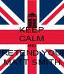 KEEP CALM AND PRETEND YOUR MATT SMITH - Personalised Poster A4 size