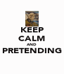 KEEP CALM AND PRETENDING  - Personalised Poster A4 size