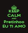 KEEP CALM AND Pretinhoo EU TI AMO - Personalised Poster A4 size