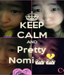 KEEP CALM AND Pretty Nomi^^ - Personalised Poster A4 size