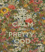 KEEP CALM AND PRETTY. ODD - Personalised Poster A4 size