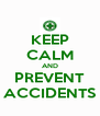 KEEP CALM AND PREVENT ACCIDENTS - Personalised Poster A4 size