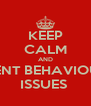 KEEP CALM AND PREVENT BEHAVIOURAL  ISSUES  - Personalised Poster A4 size