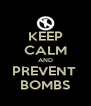 KEEP CALM AND PREVENT  BOMBS - Personalised Poster A4 size