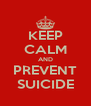 KEEP CALM AND PREVENT SUICIDE - Personalised Poster A4 size