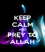 KEEP CALM AND PREY TO ALLAH - Personalised Poster A4 size