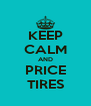 KEEP CALM AND PRICE TIRES - Personalised Poster A4 size