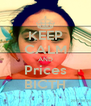 KEEP CALM AND Prices BICTH - Personalised Poster A4 size
