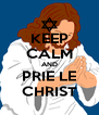 KEEP CALM AND PRIE LE CHRIST - Personalised Poster A4 size
